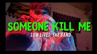 Low Lives: The Band - Kill Me Now (Official Music Video)