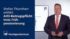 Stefan Thurnherr erklärt: AHV-Beitragspflicht trotz Frühpensionierung