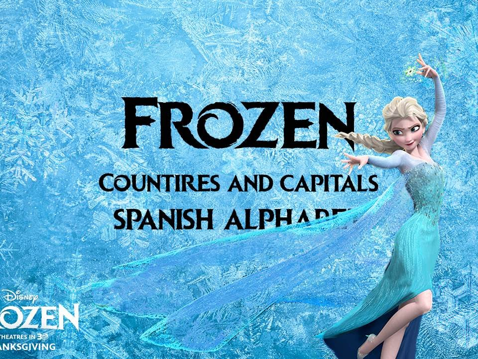 Frozen -Let It Go- Countries and their Capitals in Spanish ...