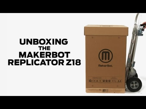 MakerBot Replicator Z18  |  Unboxing