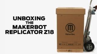 MakerBot Replicator Z18  |  Unboxing