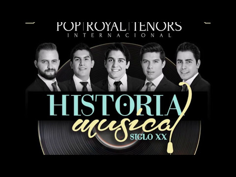 POP ROYAL TENORS. Historia Musical Siglo XX. Highlights