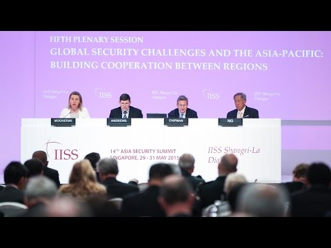Shangri-La Dialogue 2015: Global Security Challenges and the Asia-Pacific: