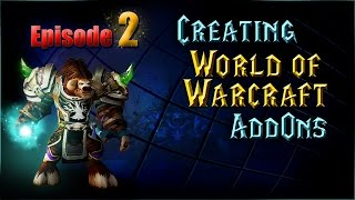 creating WoW AddOns - Episode 2, Part 1 - The Basics