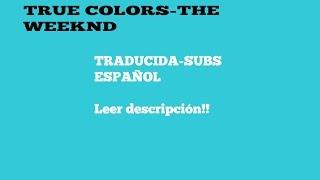 The weeknd - True colors - Subtitulada Traducida español