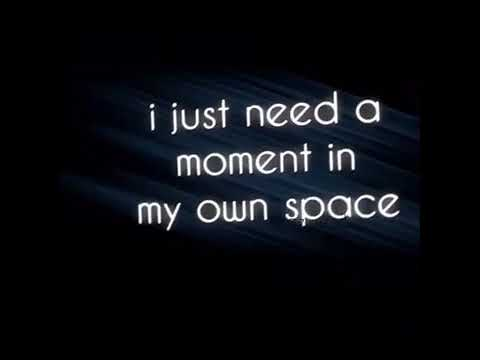 I just need some time in my own space