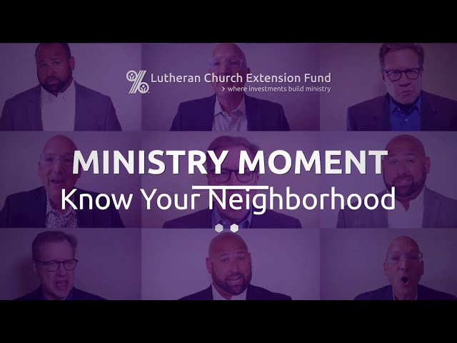 LCEF Ministry Moment - Know Your Neighborhood