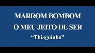 MARROM BOMBOM/O MEU JEITO DE SER - THIAGUINHO