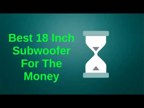 Best 18 Inch Subwoofer For The Money - 18 Inch Subwoofer Reviews 2019