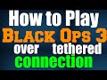 How to Play Black Ops 3 Over Tethered Connection