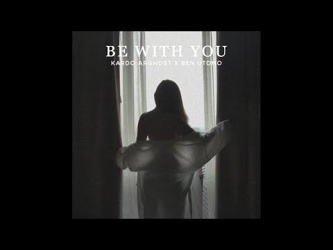 Kardo Arghost X Ben Utomo - Be With You (Official Lyric Video)