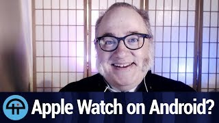 Should Apple Watch Work With Android?