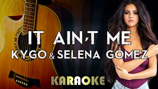 Kygo & Selena Gomez - It Ain't Me (Acoustic Guitar Karaoke/Instrumental/Lyrics)