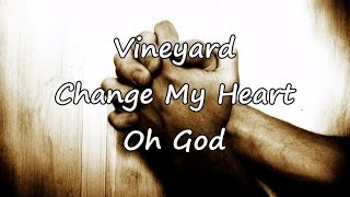 Vineyard - Change My Heart Oh God [with lyrics]