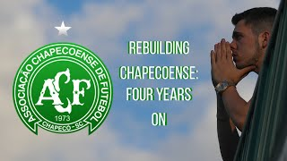 Rebuilding Chapecoense: Four Years On From The Tragedy