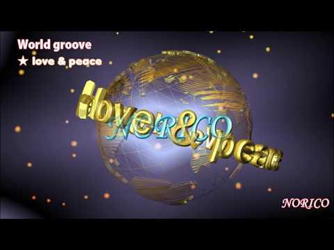 NORICO    WorldGroove ★ Love & Peace