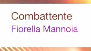 Combattente. Fiorella Mannoia.