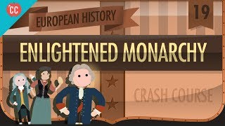 Enlightened Monarchs: Crash Course European History #19