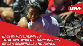 Badminton Unlimited 2019 | TOTAL BWF World Championships - Review Semifinals and Finals | BWF 2019