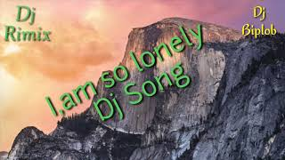 I,am so lonely DJ song