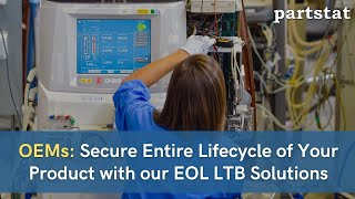 OEMs: Secure Entire Lifecycle of Your Product with Partstat EOL Last Time Buy Solutions