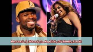 Beyoncé ft 50cent In da Club DJ Semir Remix