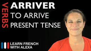 Arriver (to arrive) — Present Tense (French verbs conjugated by Learn French With Alexa)