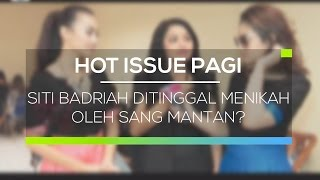 Video Siti Badriah Ditinggal Menikah Oleh Sang Mantan - Hot Issue Pagi download MP3, 3GP, MP4, WEBM, AVI, FLV Desember 2017