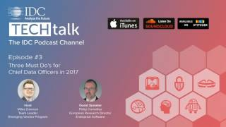 IDC TechTalk Podcast Episode #3 - Three Must Do's for Chief Data Officers in 2017