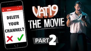 Deleting the Channel | The Vat19 Movie: Part 2