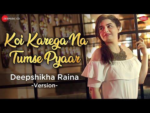 Koi Karega Na Tumse Pyaar - Deepshikha Raina Version | Jeet Gannguli | Rashmi Virag