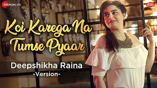 Koi Karega Na Tumse Pyaar - Deepshikha Raina Version Mp3 Song Download