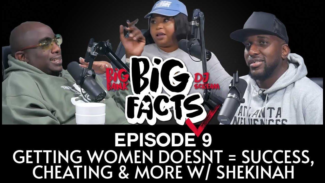 Download Big Facts E9: Getting Women Doesn't = Success, Cheating, Double Standards, & More w/ Shekinah