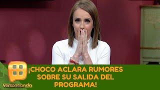 ¡Choco aclara rumores sobre su salida del programa! | Programa del 16 de julio de 2019 | Ventaneando