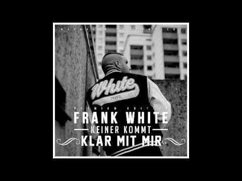 FRANK WHITE - 1G (KEINER KOMMT KLAR MIT MIR - 06.02.2015)