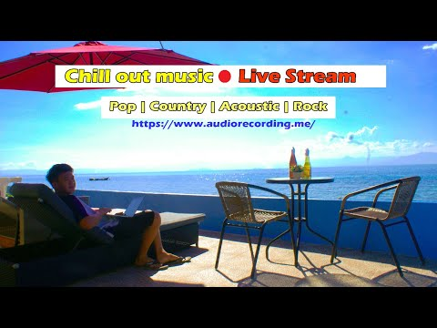 Chill out music | Live Stream | Pop | Country | Acoustic | Rock