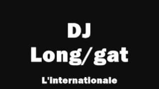 DJ Long/gat - L'internationale