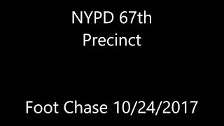 NYPD 67th PCT 10/24/17 Foot Chase