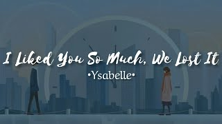 Download lagu Ysabelle - I Liked You So Much, We Lost It (lyrics) || [CC INDO]