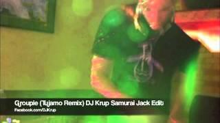 Groupie (Tujamo Remix) DJ Krup Samurai Jack Edit