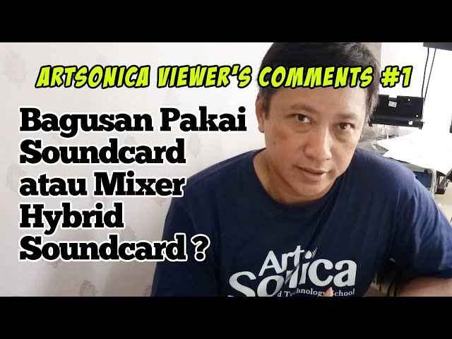 ArtSonica Viewer's Comments #1 | Bagusan Pakai SOUNDCARD atau MIXER HYBRID SOUNDCARD?