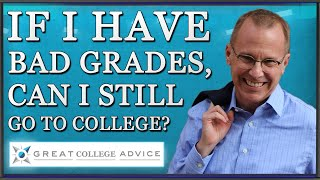 If I Have Bad Grades, Can I Still Go to College? Expert Educational Consultant Has the Answer