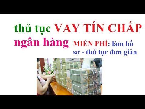 Vay Tin Chap Ngan Hang/cách Làm Hồ Sơ Vay Tiền Ngân Hàng- Thủ Tục Vay Tín Chấp
