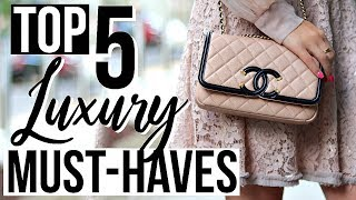 5 LUXURY MUST-HAVES IN MY COLLECTION!