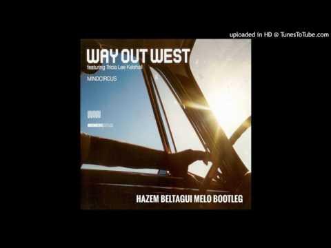 Way Out West - Mindcircus Hazem Beltagui Melo Bootleg