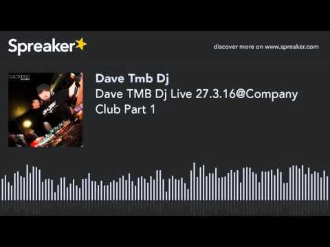 Dave TMB Dj Live 27.3.16@Company Club Part 1 (creato con Spreaker)