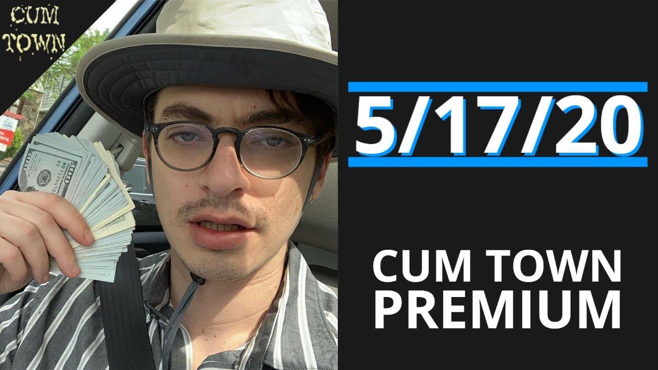 5/17/20 - Cum Town Premium (EP 184)