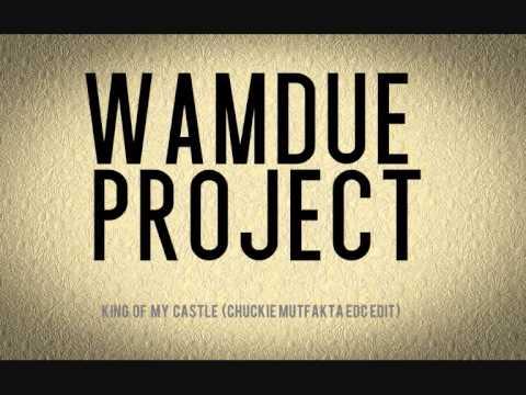 Wamdue Project - King of My Castle (Chuckie Mutfakta EDC Edit)