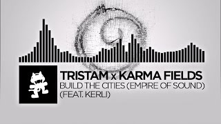 tristam x karma fields build the cities empire of sound feat kerli monstercat release