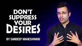 Don't Suppress Your Desires - By Sandeep Maheshwari I Hindi